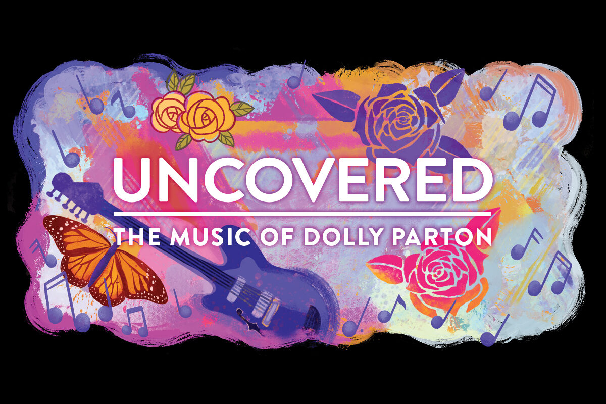 """Graphic illustration of a large 'painted' banner, with pinks, purples, and oranges. Drawings of roses, music notes, a butterfly and guitar surround a centered title. The stacked title in all-caps white text with a pink glow reads, """"UNCOVERED   The Music of Dolly Parton."""""""
