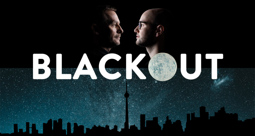 """The top half of the frame features dramatic profiles of two white men facing each other in shadow against a black background. The left (Steven Gallagher) has dark features and a moustache, the right is bald and wearing black rimmed glasses (Anton Lipovetsky). Centered in bold text reads, """"BLACKOUT"""", with the O being an image of the moon. The lower half features a background of the Toronto skyline silhouetted against a blue, star filled galaxy sky."""