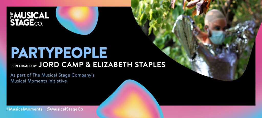 """Graphic of a black background and a gradient border of blue, pink and yellow. In front of the background are assorted blobs with the same gradient, with bold blue text reading, """"PARTYPEOPLE"""". Under that, smaller WHITE text reads, """"Performed by JORD CAMP & ELIZABETH STAPLES / As part of The Musical Stage Company's Musical Moments Initiative."""" A featured blob shows Jord Camp stands outside in a park, out of focus behind some brown leaves. He is wearing a wig cap, blue face mask, and a sparkly silver dress. He has his arms up behind him doing up the back of dress. Photo credit: Robin Gaudreau."""