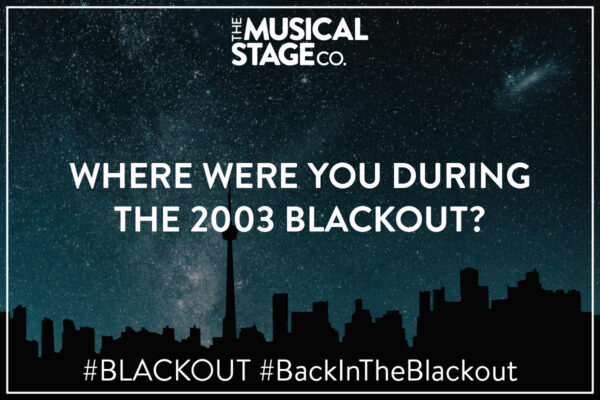 """A background of the Toronto skyline silhouette runs along the bottom, against a blue, star filled galaxy sky. The top centre features The Musical Stage Company logo (in white). Center bold, white text in all-caps reads, """"Where were you during the 2003 blackout?"""" Smaller white text along the bottom frame reads, """"#BLACKOUT / #BackInTheBlackout."""""""