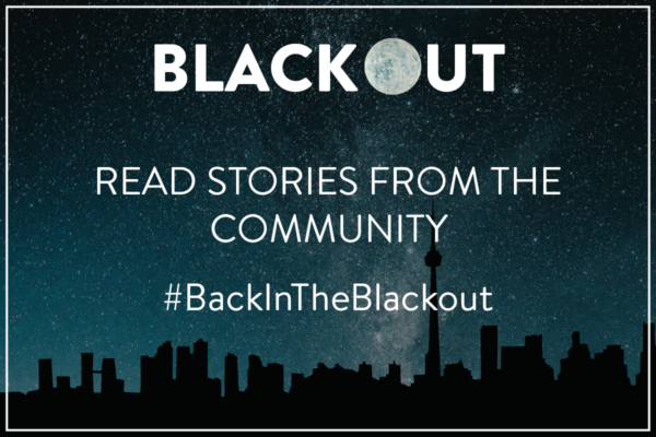 """A background of the Toronto skyline silhouette runs along the bottom, against a blue, star filled galaxy sky. The top centre features in bold text, """"BLACKOUT"""", with the O being an image of the moon. Centered white text reads, """"Read stories from the community / #BackInTheBlackout."""""""